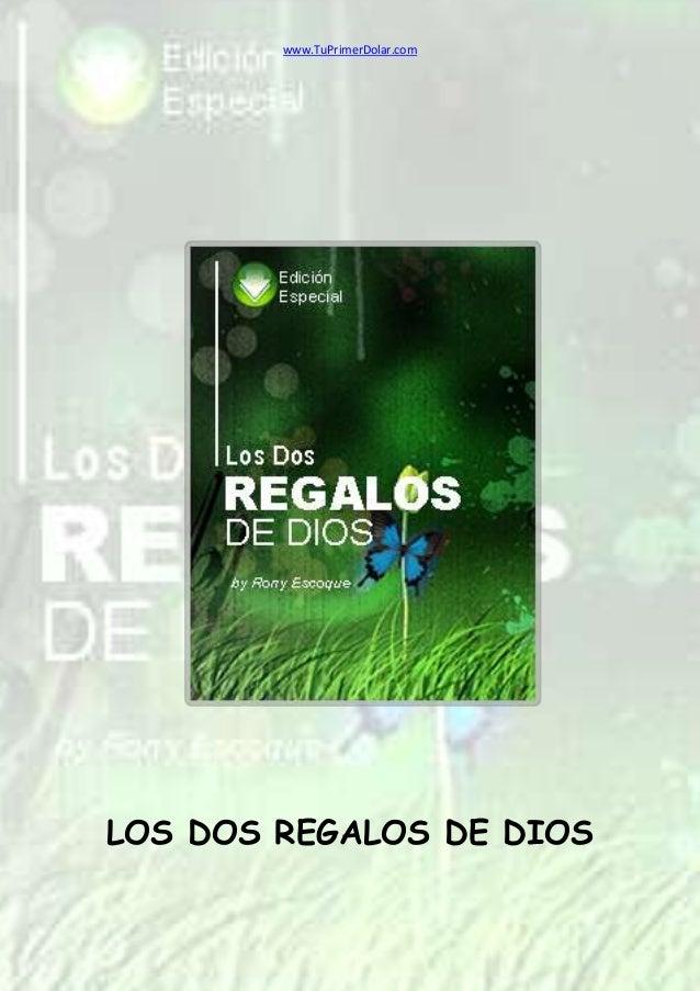 www.TuPrimerDolar.comLOS DOS REGALOS DE DIOS