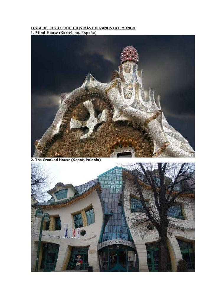 LISTA DE LOS 33 EDIFICIOS MÁS EXTRAÑOS DEL MUNDO1. Mind House (Barcelona, España)2. The Crooked House (Sopot, Polonia)