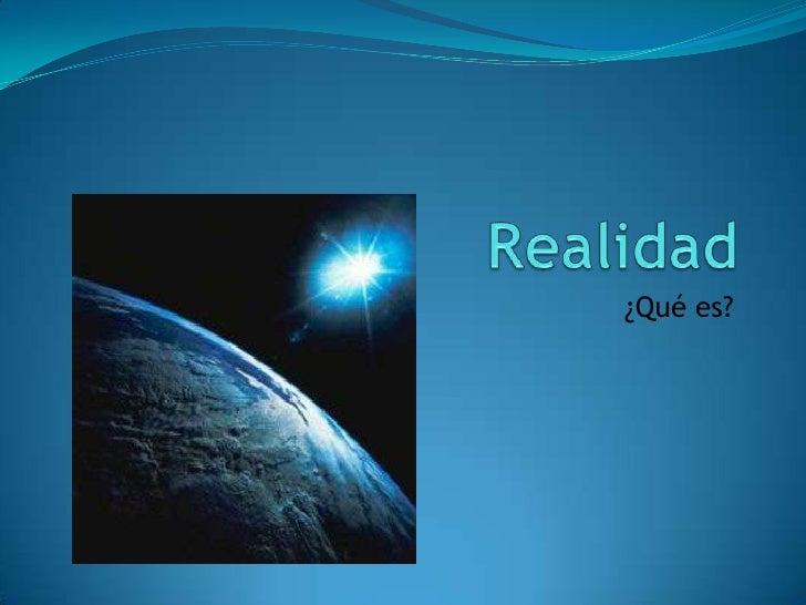 Realidad <br />¿Qué es?<br />