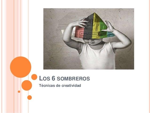 LOS 6 SOMBREROS Técnicas de creatividad