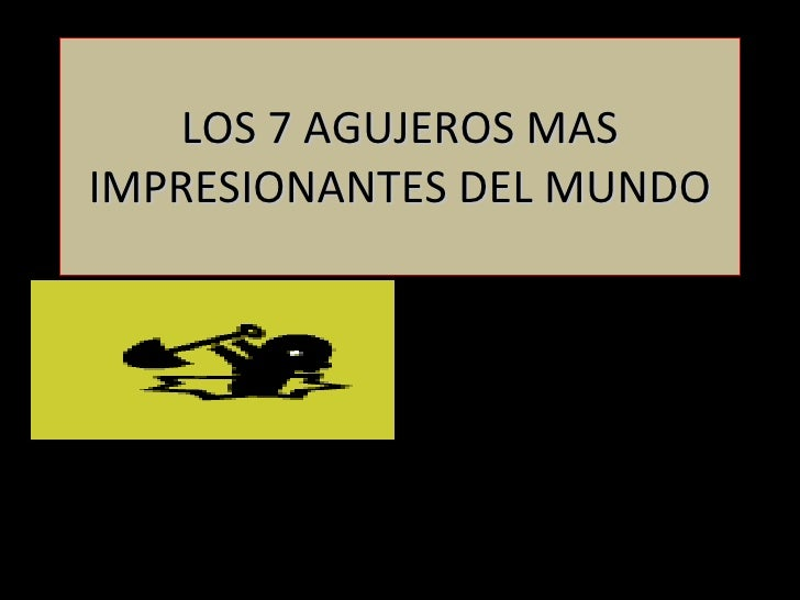 LOS 7 AGUJEROS MAS IMPRESIONANTES DEL MUNDO