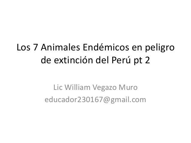 Los 7 Animales Endémicos en peligrode extinción del Perú pt 2Lic William Vegazo Muroeducador230167@gmail.com