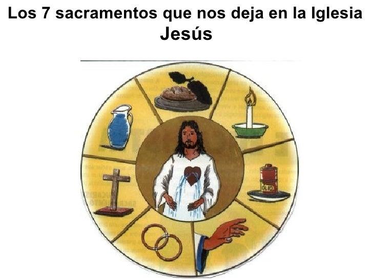 Los 7 sacramentos que nos deja en la Iglesia                  Jesús