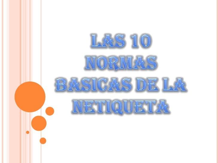 LAS 10 NORMAS <br />BASICAS DE LA <br />NETIQUETA<br />