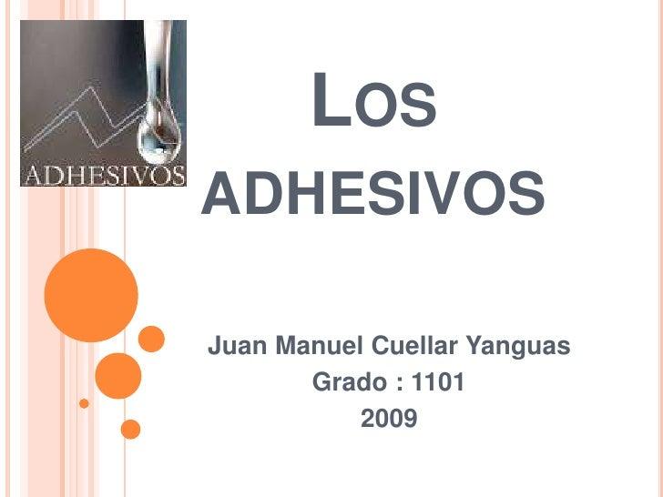 LOS ADHESIVOS  Juan Manuel Cuellar Yanguas        Grado : 1101            2009