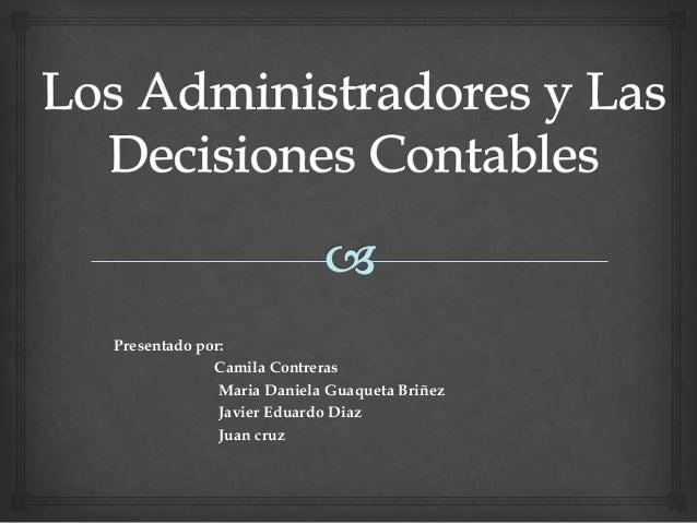Presentado por: Camila Contreras Maria Daniela Guaqueta Briñez Javier Eduardo Diaz Juan cruz