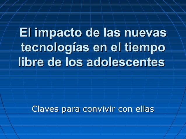 El impacto de las nuevas tecnologías en el tiempo libre de los adolescentes  Claves para convivir con ellas