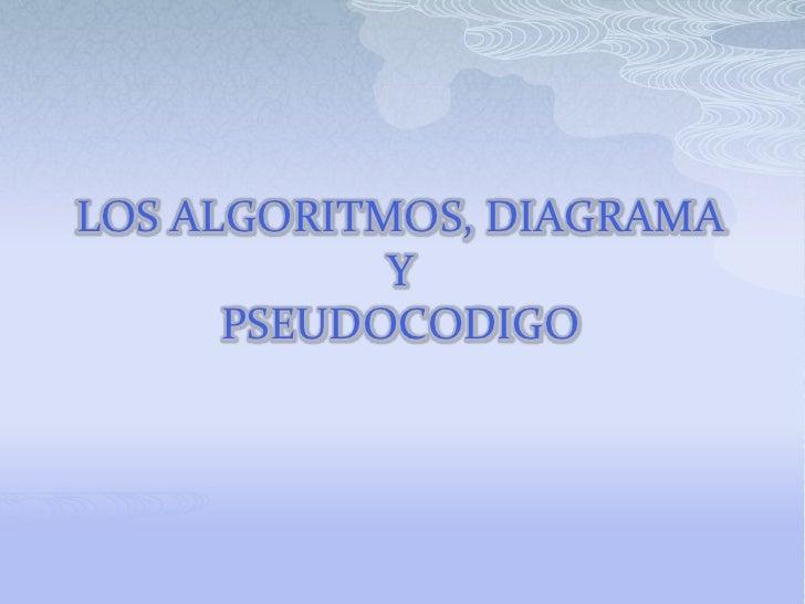 LOS ALGORITMOS, DIAGRAMA Y PSEUDOCODIGO<br />