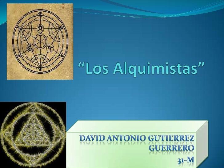 """""""Los Alquimistas""""<br />DAVID ANTONIO GUTIERREZ GUERRERO<br />31-m <br />"""