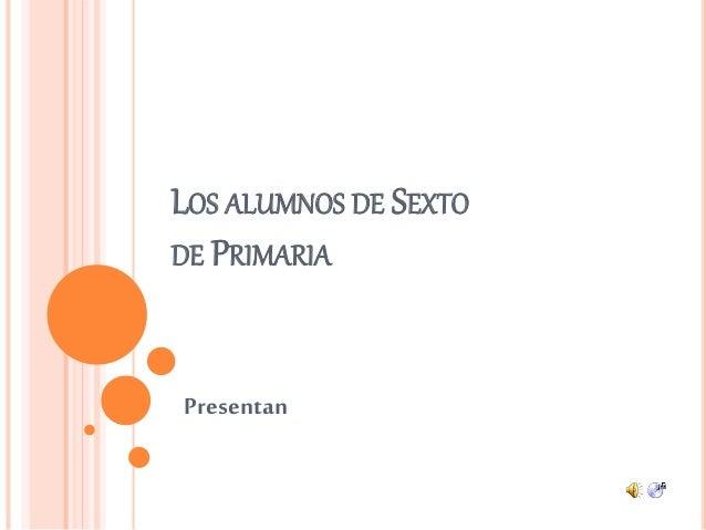 LOS ALUMNOS DE SEXTO DE PRIMARIA Presentan
