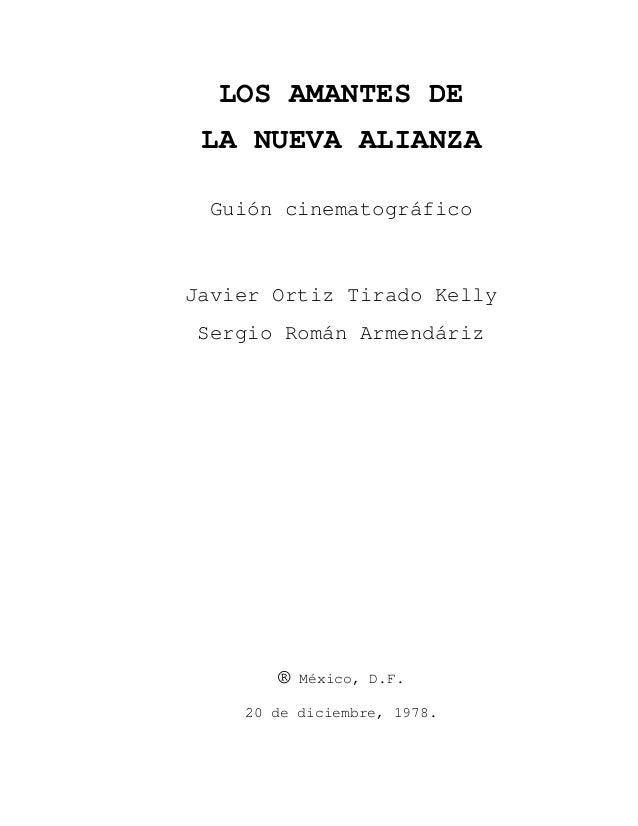 LOS AMANTES DE LA NUEVA ALIANZA Guión cinematográfico Javier Ortiz Tirado Kelly Sergio Román Armendáriz ® México, D.F. 20 ...