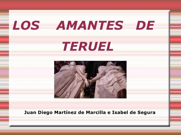 LOS  AMANTES  DE  TERUEL Juan Diego Martínez de Marcilla e Isabel de Segura