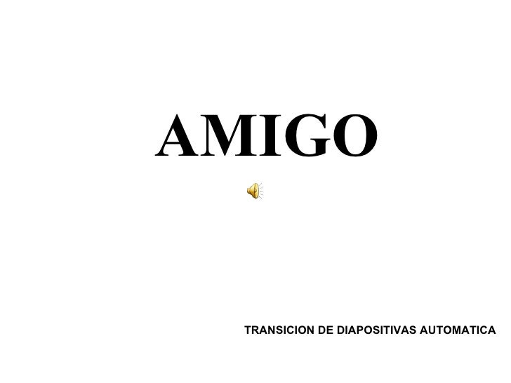 AMIGO   TRANSICION DE DIAPOSITIVAS AUTOMATICA