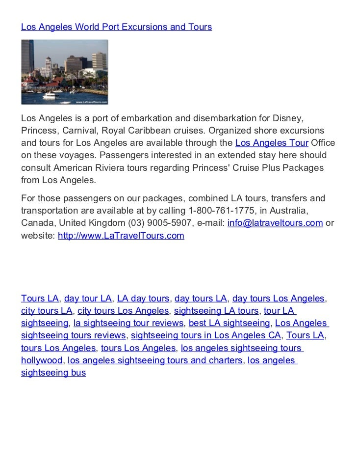 Los Angeles World Port Excursions and ToursLos Angeles is a port of embarkation and disembarkation for Disney,Princess, Ca...