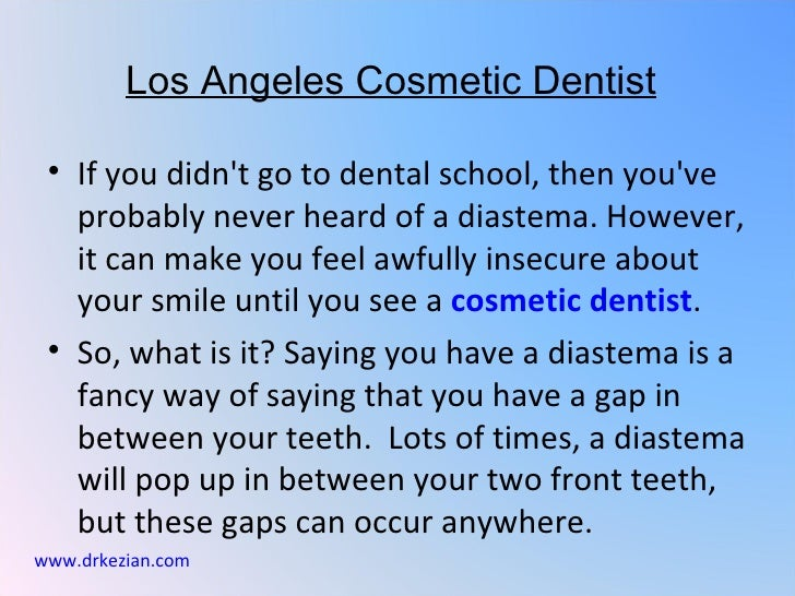 Los Angeles Cosmetic Dentist • If you didnt go to dental school, then youve   probably never heard of a diastema. However,...
