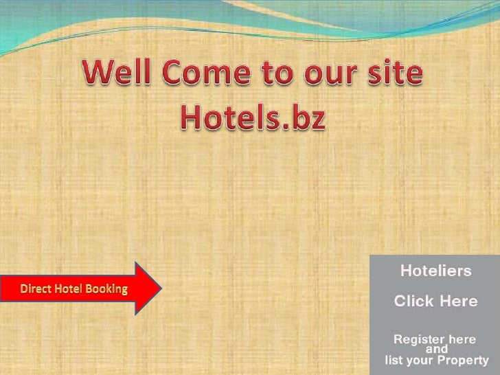 Well Come to our site<br />Hotels.bz<br />Direct Hotel Booking<br />