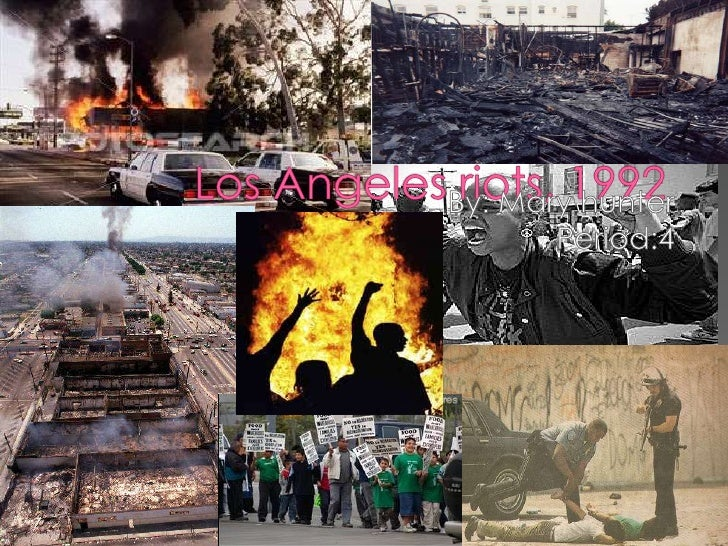 Los Angeles riots, 1992<br />By: Mary hunter<br />Period:4<br />