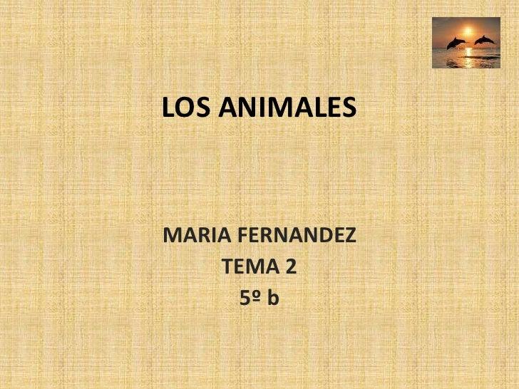 LOS ANIMALES<br />MARIA FERNANDEZ <br />TEMA 2<br />5º b<br />