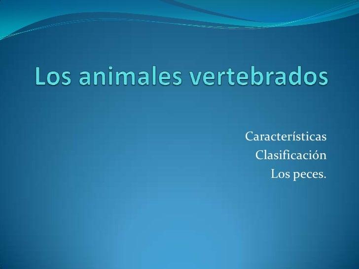 Características Clasificación    Los peces.
