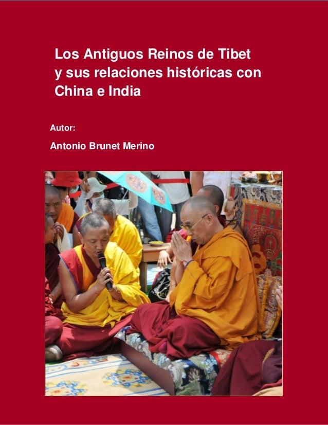 Los Antiguos Reinos de Tibet y sus relaciones históricas con China e India Autor: Antonio Brunet Merino