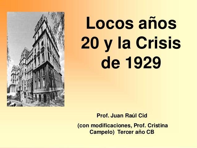Prof. Juan Raúl Cid (con modificaciones, Prof. Cristina Campelo) Tercer año CB Locos años 20 y la Crisis de 1929