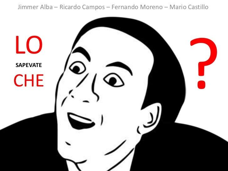 Jimmer Alba – Ricardo Campos – Fernando Moreno – Mario CastilloLOSAPEVATECHE