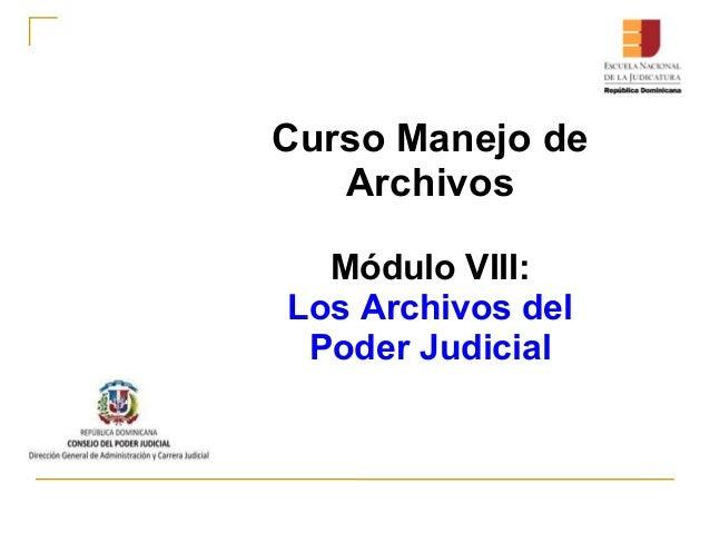 Curso Manejo de   Archivos  Módulo VIII:Los Archivos del Poder Judicial