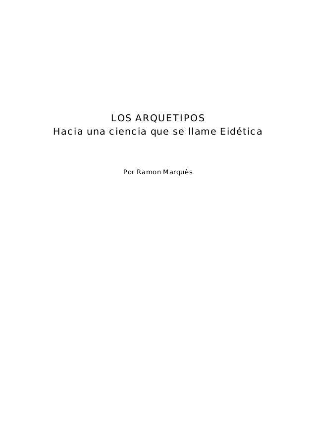 LOS ARQUETIPOS Hacia una ciencia que se llame Eidética Por Ramon Marquès