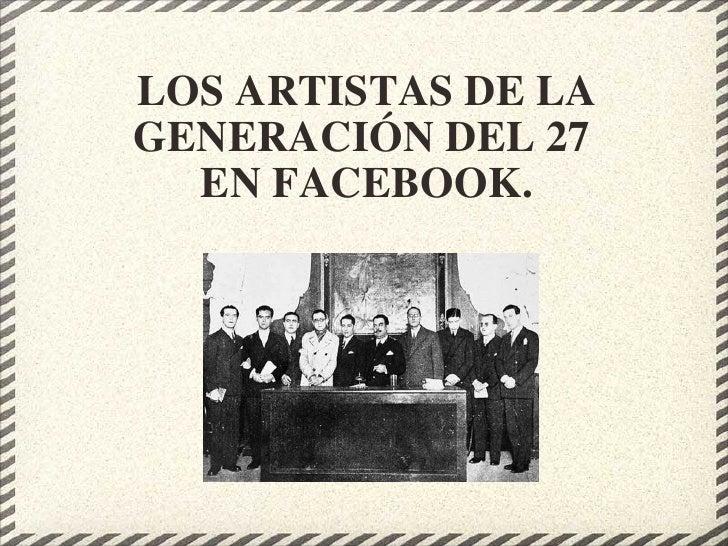 LOS ARTISTAS DE LA GENERACIÓN DEL 27  EN FACEBOOK.