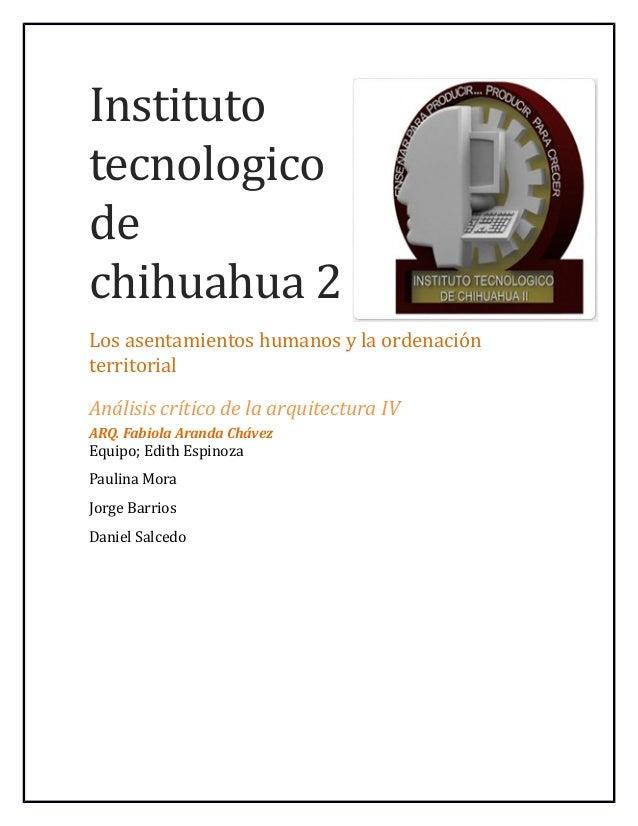 Instituto tecnologico de chihuahua 2 Los asentamientos humanos y la ordenacioón territorial Análisis crítico de la arquite...
