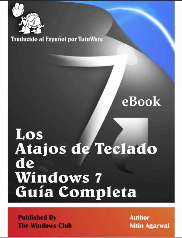 TheComplete Windows7ShortcutseBook Los Atajos de Teclado de Windows 7 Guía Completa Nitin Agarwal Traducido por TotuWa...