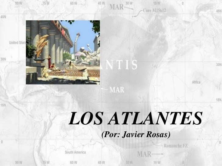 LOS ATLANTES  (Por: Javier Rosas)