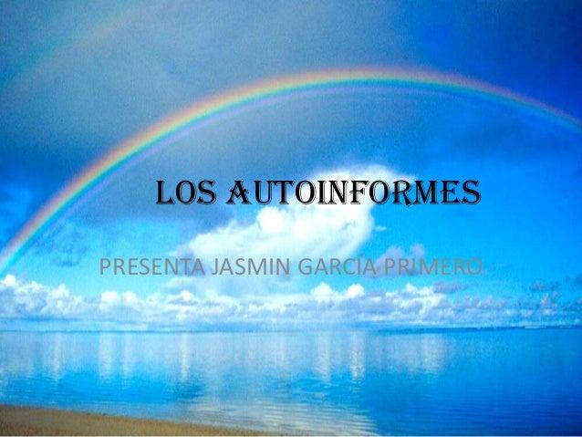LOS AUTOINFORMESPRESENTA JASMIN GARCÍA PRIMERO