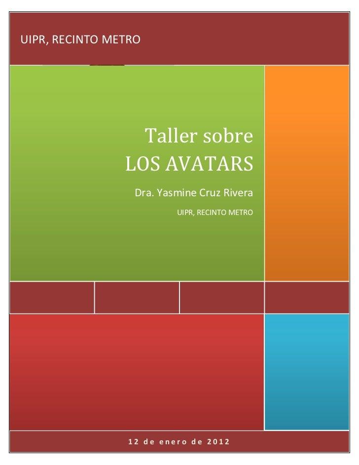 UIPR, RECINTO METRO                  Taller sobre                LOS AVATARS                  Dra. Yasmine Cruz Rivera    ...