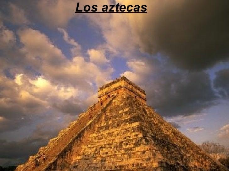 Los aztecas Los aztecas