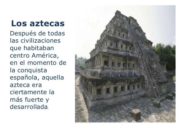 Los aztecasDespués de todaslas civilizacionesque habitabancentro América,en el momento dela conquistaespañola, aquellaazte...
