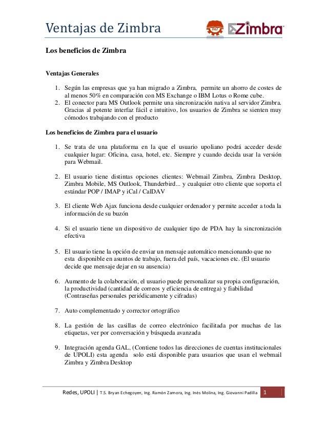 Ventajas de Zimbra Los beneficios de Zimbra Ventajas Generales 1. Según las empresas que ya han migrado a Zimbra, permite ...