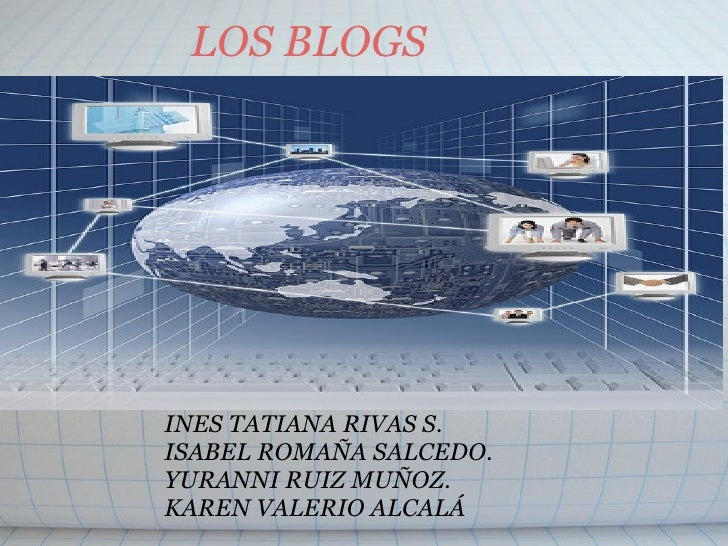 LOS BLOGS INES TATIANA RIVAS S. ISABEL ROMAÑA SALCEDO. YURANNI RUIZ MUÑOZ. KAREN VALERIO ALCALÁ