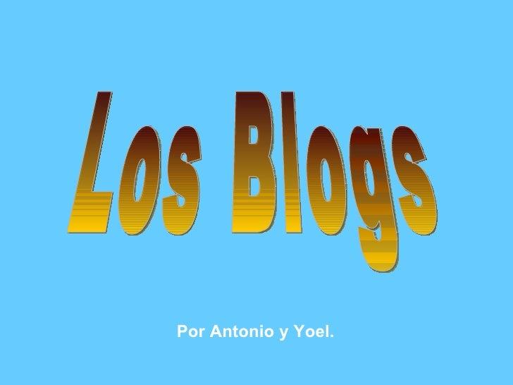 Los Blogs Por Antonio y Yoel.
