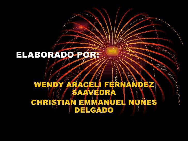ELABORADO POR:   WENDY ARACELI FERNANDEZ          SAAVEDRA  CHRISTIAN EMMANUEL NUÑES           DELGADO