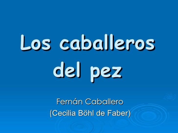 Los caballeros del pez Fernán Caballero  ( Cecilia Böhl de Faber)