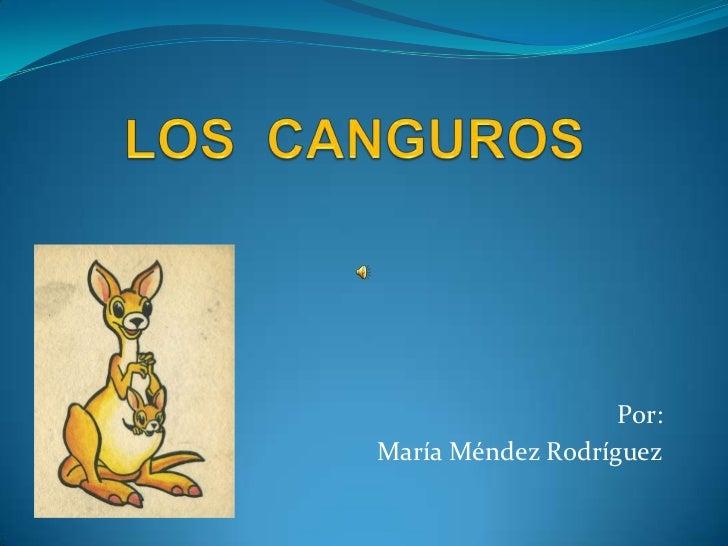 LOS  CANGUROS<br />Por:<br />María Méndez Rodríguez<br />
