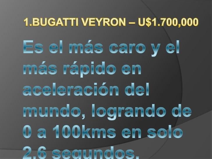 1.BUGATTI VEYRON – U$1.700,000<br />Es el más caro y el más rápido en aceleración del mundo, logrando de 0 a 100kms en sol...