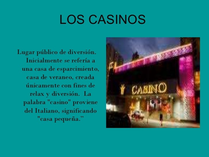 LOS CASINOS  <ul><li>Lugar público de diversión. Inicialmente se refería a una casa de esparcimiento, casa de veraneo, cre...