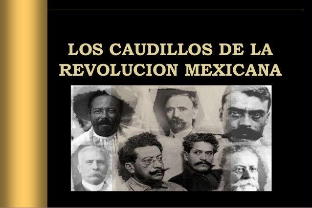 LOS CAUDILLOS DE LA REVOLUCION MEXICANA