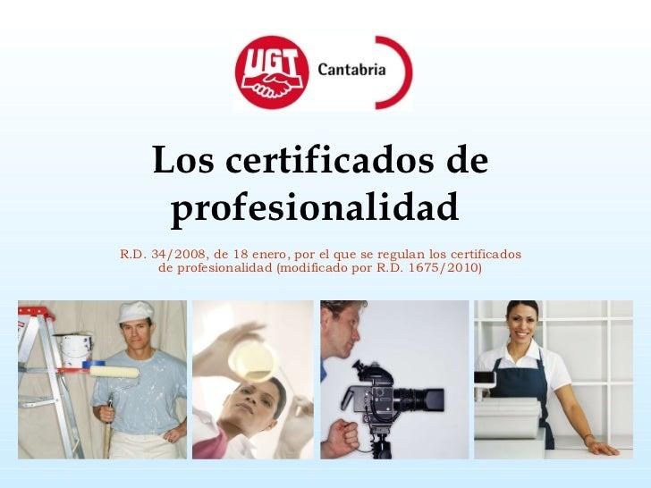 Los certificados de profesionalidad   R.D. 34/2008, de 18 enero, por el que se regulan los certificados de profesionalidad...