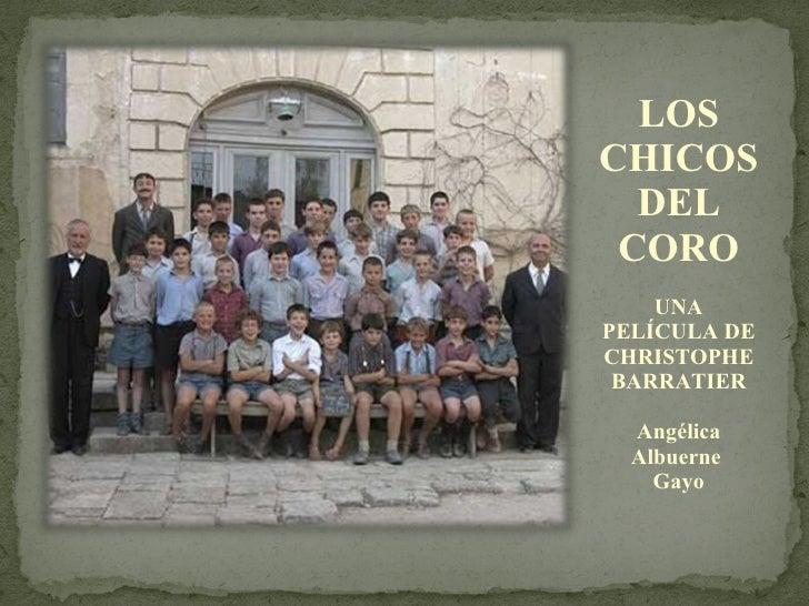 LOS CHICOS DEL CORO UNA PELÍCULA DE CHRISTOPHE BARRATIER Angélica Albuerne  Gayo