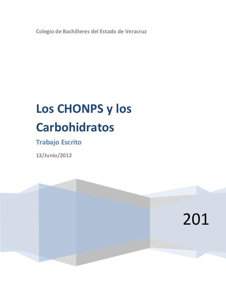 Colegio de Bachilleres del Estado de VeracruzLos CHONPS y losCarbohidratosTrabajo Escrito13/Junio/2012                    ...