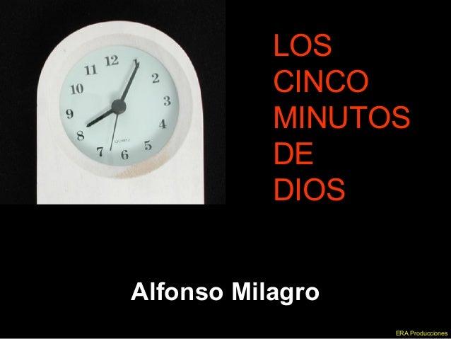 LOSLOS CINCOCINCO MINUTOSMINUTOS DEDE DIOSDIOS Alfonso Milagro ERA Producciones