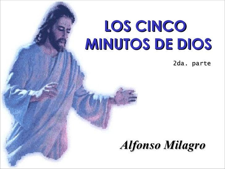 LOS CINCO MINUTOS DE DIOS Alfonso Milagro 2da. parte